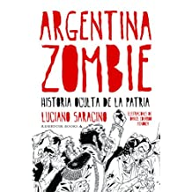 Argentina zombie: Historia oculta de la patria