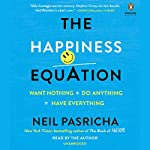 The Happiness Equation: Want Nothing + Do Anything = Have Everything | Neil Pasricha