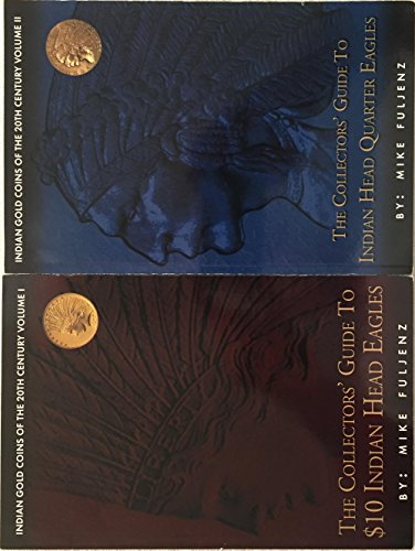 Indian Gold Coins (2-Book Bundle: Indian Gold Coins of the 20th Century, Volumes I and II--The Collector's Guide to $10 Indian Head Eagles ~ The Collector's Guide to Indian Head Quarter Eagles)