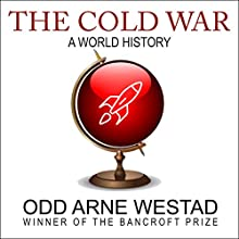 The Cold War: A World History Audiobook by Odd Arne Westad Narrated by Julian Elfer