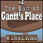 The Man at Gantt's Place   Steve Frazee