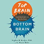 Top Brain, Bottom Brain: Surprising Insights Into How You Think | Stephen Kosslyn,G. Wayne Miller