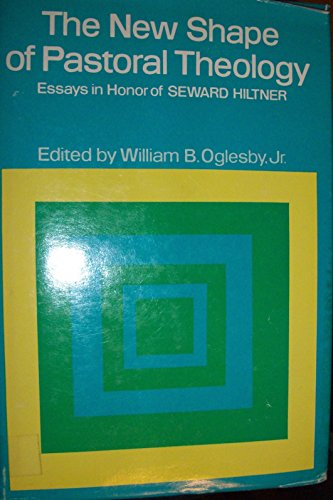 The New shape of Pastoral Theology: Essays in Honor of Seward Hiltner