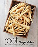 Root Vegetables: A Vegetable Cookbook Only for Root Vegetables