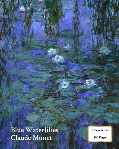 Blue Waterlilies (Monet) Notebook/Journal: 8x10 College Ruled - 200 Pages (Fine Art Cover Journals) (Volume 3) (Lily Journal)