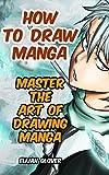 How To Draw Manga:Master The Art of Drawing Manga