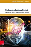 img - for The Quantum Relations Principle: Managing Our Future in the Age of Intelligent Machines (Reflections on (In)Humanity) book / textbook / text book