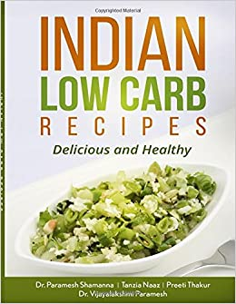 Indian low carb recipes delicious and healthy dr paramesh indian low carb recipes delicious and healthy dr paramesh shamanna tanzia naaz preeti thakur dr vijayalakshmi paramesh 9781520413457 amazon forumfinder Choice Image