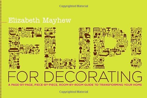 Download Flip! for Decorating: A Page-by-Page, Piece-by-Piece, Room-by-Room Guide to Transforming Your Home pdf epub