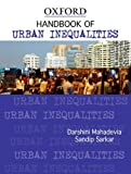 Handbook of Urban Inequalities, Mahadevia, Darshini and Sarkar, Sandip, 0198081715