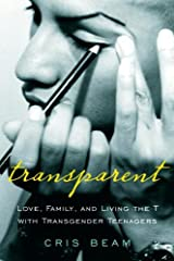 Transparent: Love, Family, and Living the T with Transgender Teenagers Hardcover