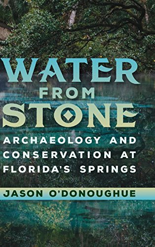 Water from Stone: Archaeology and Conservation at Florida's Springs (Florida Museum of Natural History: Ripley P. Bullen Series) ()