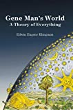 Gene Man's World : A Theory of Everything, Klingman, Edwin Eugene, 0979176557