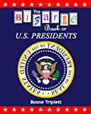 The Bizarro Book of U. S. Presidents, Boone Triplett, 1456447823