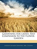 Gardening for Ladies, Andrew Jackson Downing and Andrew Jackson Loudon, 1142723585