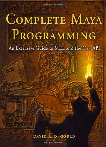 Complete Maya Programming: An Extensive Guide to MEL and C++ API (The Morgan Kaufmann Series in Computer Graphics) by Gould, David(January 2, 2003) Paperback