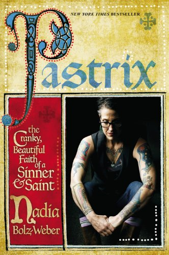 Pastrix: The Cranky, Beautiful Faith of a Sinner & Saint ()