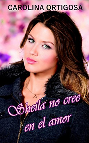 Sheila no cree en el amor (Spanish Edition) by [Ortigosa, Carolina]