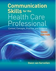 Communication Skills for the Health Care Professional: Context, Concepts, Practice, and Evidence