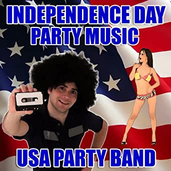 Independence Day Party Music By Usa Party Band On Amazon