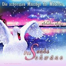 Die 6 Schwäne (Die schönsten Märchen für Mädchen) Hörbuch von  Brüder Grimm, Ellen Wagner Gesprochen von: Marianne Adorf