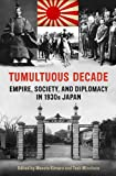 Tumultuous Decade : Japan's Challenge to the International Order, 1931-1941, Kimura, Masato and Minohara, Tosh, 1442643862