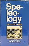 Speleology : The Study of Caves, Moore, George W. and Sullivan, Nicholas, 0939748002