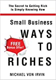 img - for Small Business Ways To Riches: A Lot of People Are Saying Good Things About This Book (Imagine yourself working a few hours a week at your own pace from ... several hundred thousand dollars a year.) book / textbook / text book