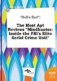 Download Bull's Eye!: The Most Apt Reviews Mindhunter: Inside the FBI's Elite Serial Crime Unit in PDF ePUB Free Online
