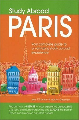 Study Abroad Paris: Your Complete Guide to an Amazing Study Abroad Experience by Chrisman John Queyreyre Audrey (2006-09-01) Paperback