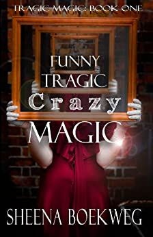 Funny Tragic Crazy Magic (Tragic Magic Book 1) by [Boekweg, Sheena]