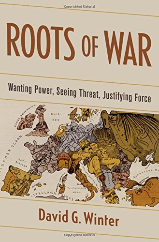 Roots of War: Wanting Power, Seeing Threat, Justifying Force