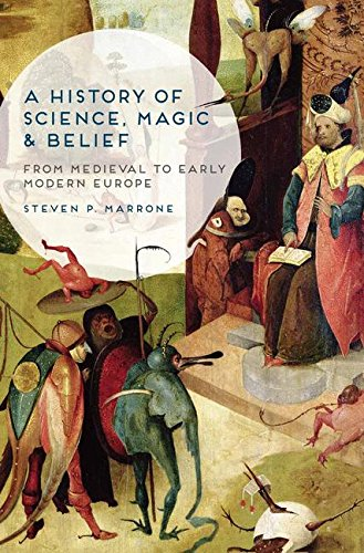 A History of Science, Magic and Belief: From Medieval to Early Modern Europe