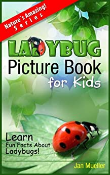 Ladybug Picture Book For Kids To Learn Fun Facts About Ladybugs (The Nature´s Amazing Series 1) by [Mueller, Jan Marie]