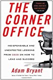 The Corner Office: Indispensable and Unexpected Lessons from CEOs on How to Lead and Succeed Pdf