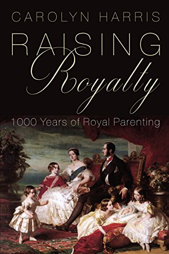 Download for free Raising Royalty: 1000 Years of Royal Parenting