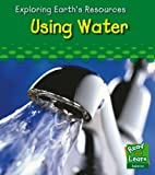 img - for Using Water (Read and Learn: Exploring Earth's Resources) book / textbook / text book