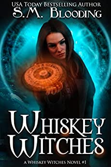 Whiskey Witches - (An Urban Fantasy Whiskey Witches Novel) by [Blooding, S.M.]