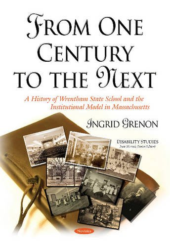 From One Century to the Next: A History of Wrentham State School and the Institutional Model in ()