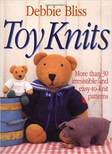 Toy Knits More Than 30 Irresistible And Easy To Knit Patterns