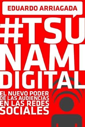 Tsunami Digital: El nuevo poder de las audiencias en las redes ...