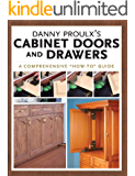Danny Proulx's Cabinet Doors and Drawers (Popular Woodworking)