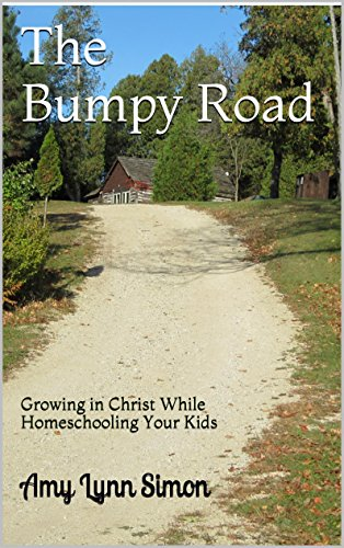 The Bumpy Road: Growing in Christ While Homeschooling Your Kids