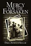 Mercy for the Forsaken, Darla Scheuch Kellar, 1434339106