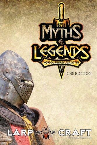 Myths & Legends Medieval Fantasy Larp System 2015 Edition: Medieval Fantasy Live Action Role-play System of LarpCraft