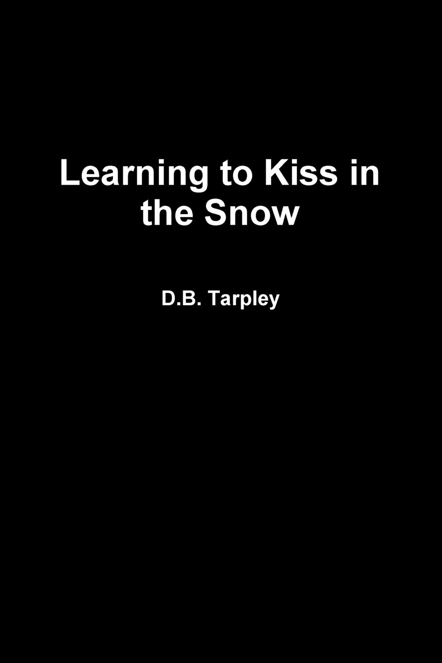 Download Learning To Kiss In The Snow By Db Tarpley