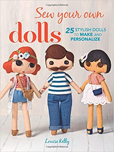Sew Your Own Dolls: 25 stylish dolls to make and personalize