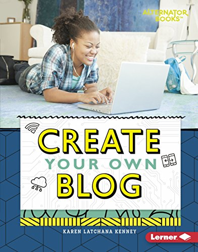 Create Your Own Blog (Digital Makers (Alternator Books ?))