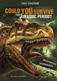Could You Survive the Jurassic Period?: An Interactive Prehistoric Adventure (You Choose: Prehistoric Survival)