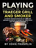 Playing with Traeger Grill and Smoker: Ultimate
